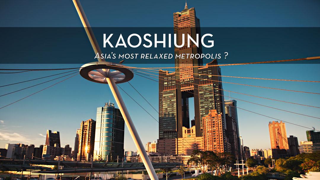 Kaoshiung Asia's most relaxed Metropolis
